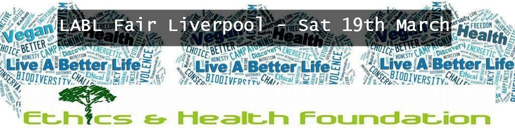 Ethics and Health Foundation presents - LABL Fair Liverpool - Sat 19th March