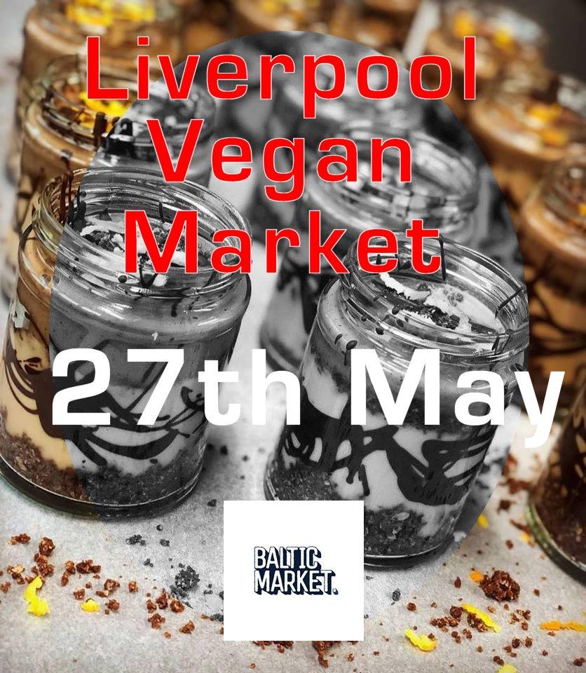 Liverpool Vegan Market - Sun 27th May - Baltic Market